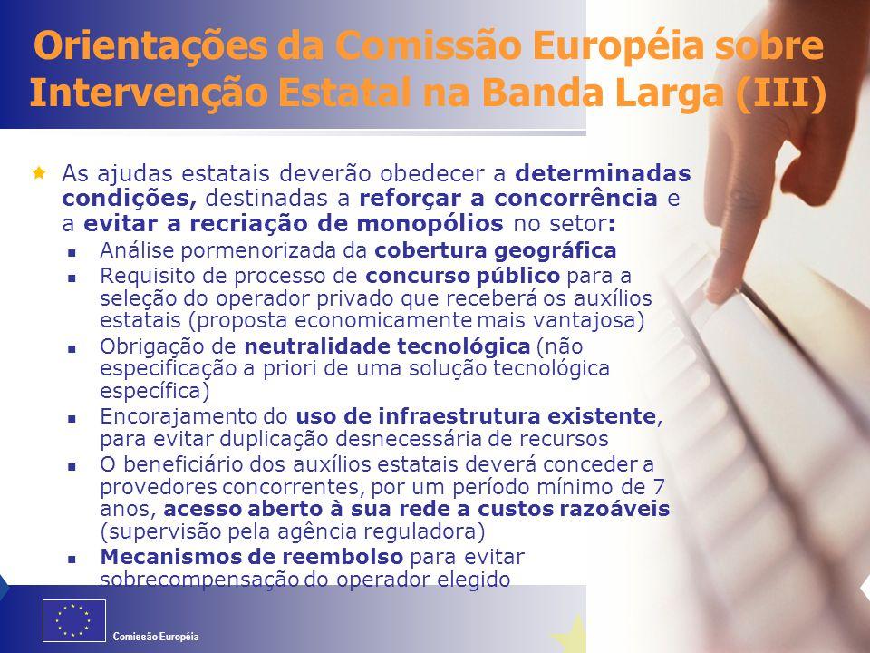 Comissão Européia  As ajudas estatais deverão obedecer a determinadas condições, destinadas a reforçar a concorrência e a evitar a recriação de monop