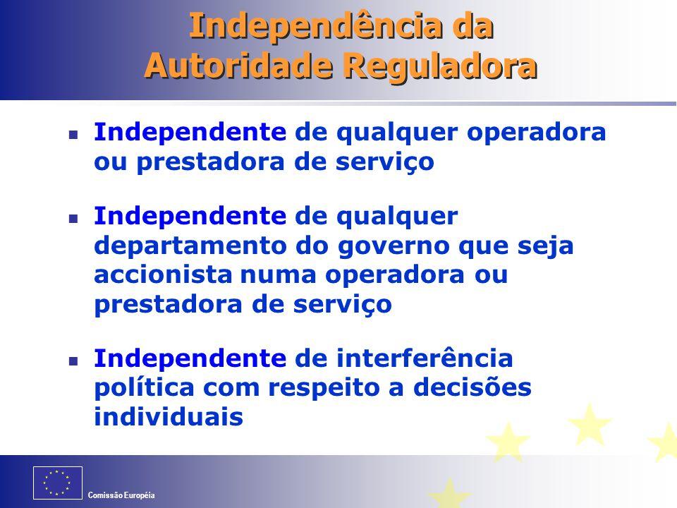 Comissão Européia Independência da Autoridade Reguladora Independente de qualquer operadora ou prestadora de serviço Independente de qualquer departamento do governo que seja accionista numa operadora ou prestadora de serviço Independente de interferência política com respeito a decisões individuais