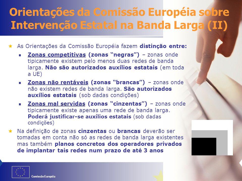 Comissão Européia  As Orientações da Comissão Européia fazem distinção entre: Zonas competitivas (zonas negras ) – zonas onde tipicamente existem pelo menos duas redes de banda larga.