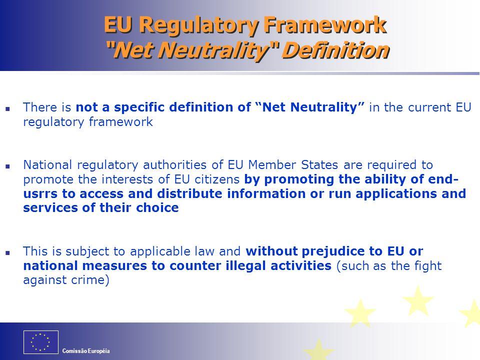 "Comissão Européia EU Regulatory Framework ""Net Neutrality"" Definition There is not a specific definition of ""Net Neutrality"" in the current EU regulat"
