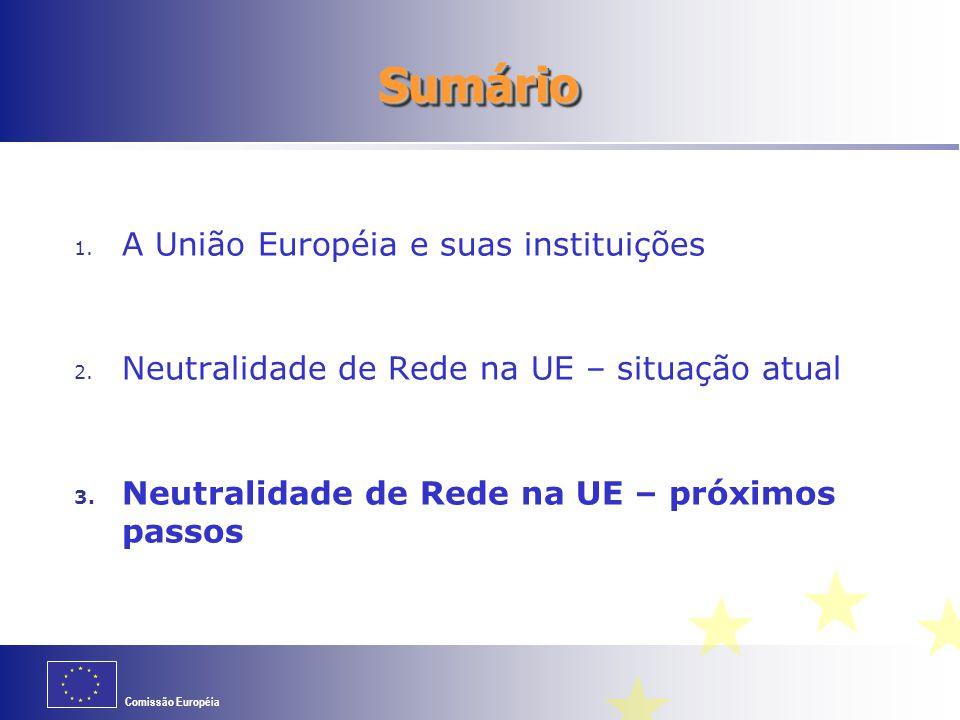 Comissão Européia SumárioSumário 1. A União Européia e suas instituições 2. Neutralidade de Rede na UE – situação atual 3. Neutralidade de Rede na UE