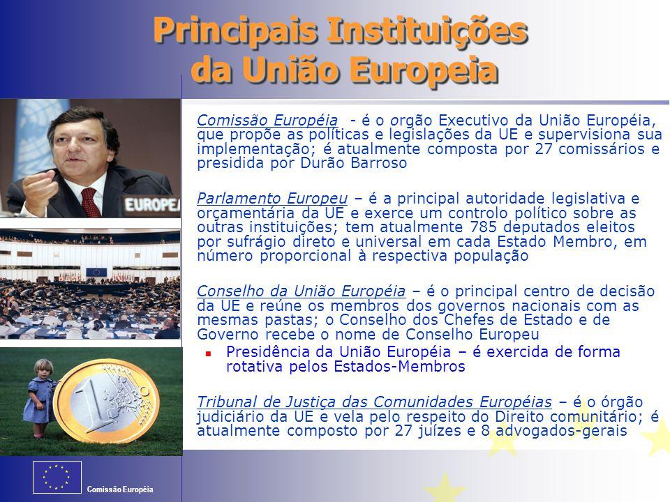 Comissão Européia Principais Instituições da União Europeia Comissão Européia - é o orgão Executivo da União Européia, que propõe as políticas e legis