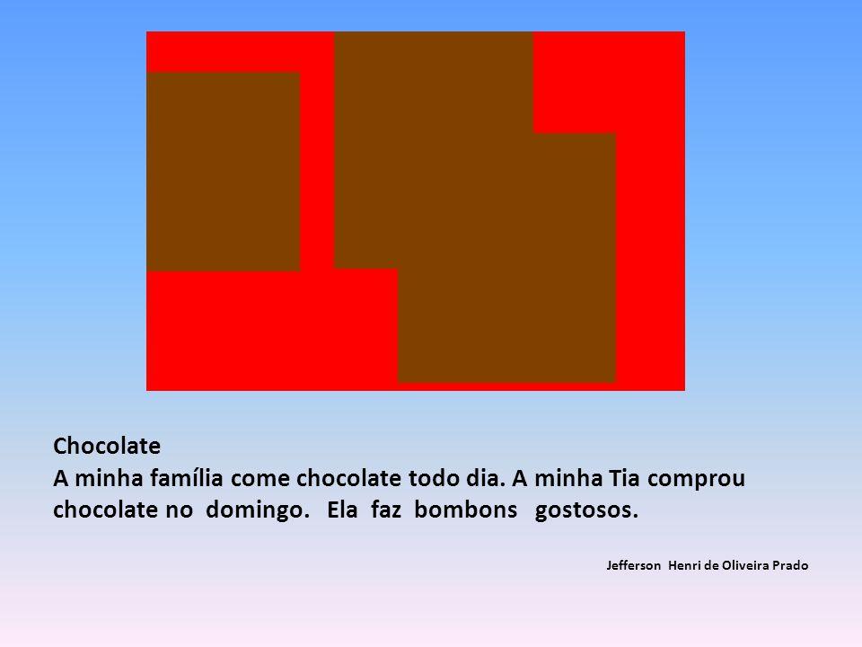 Chocolate A minha família come chocolate todo dia.
