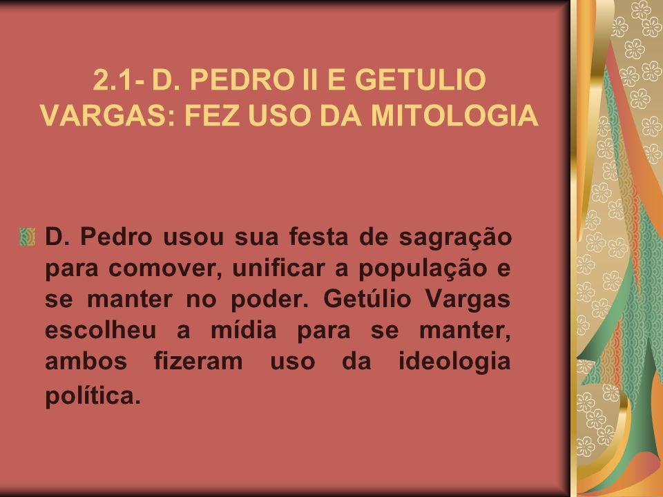2.1- D. PEDRO II E GETULIO VARGAS: FEZ USO DA MITOLOGIA D.
