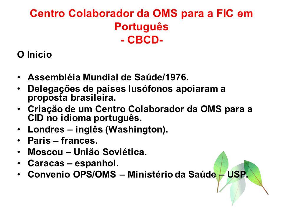 Centro Colaborador da OMS para a FIC em Português - CBCD- O Inicio Assembléia Mundial de Saúde/1976. Delegações de países lusófonos apoiaram a propost