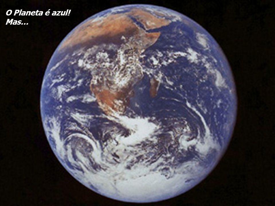 O Planeta é azul! Mas…