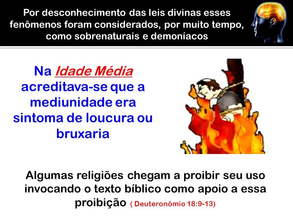 Por desconhecimento das leis divinas esses fenômenos foram considerados, por muito tempo, como sobrenaturais e demoníacos Na Idade Média acreditava-se