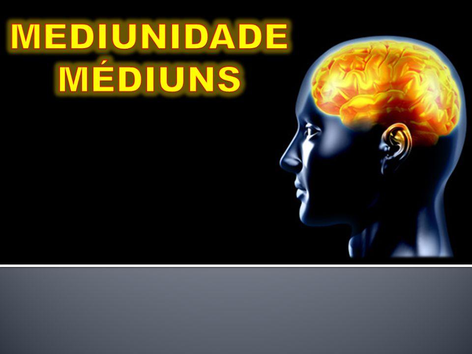 MEDIUNIDADEMÉDIUNS CONCEITO E FINALIDADEO QUE É SER MÉDIUM A MEDIUNIDADE AO LONGO DA HISTÓRIA IDENTIDADE DOS ESPÍRITOS COMUNICANTES INTERVENÇÃO DOS ESPÍRITOS EM NOSSA VIDA O PAPEL DOS MÉDIUNS CLASSIFICAÇÃO DOS FENÔMENOS MEDIÚNICOS O DESABROCHAR DA MEDIUNIDADE