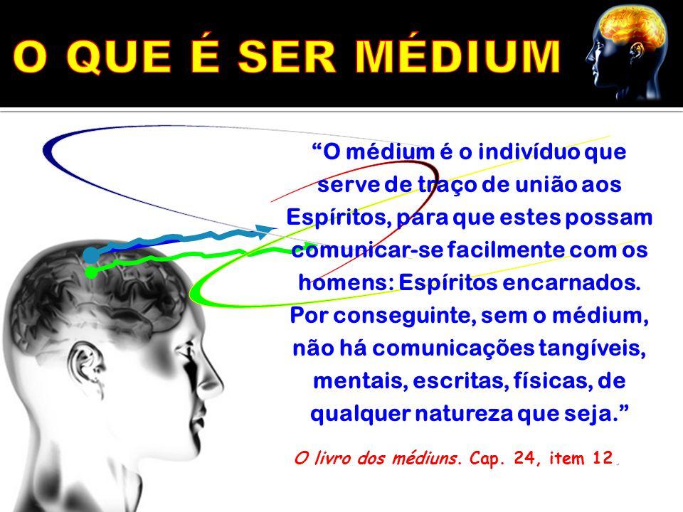 """""""O médium é o indivíduo que serve de traço de união aos Espíritos, para que estes possam comunicar-se facilmente com os homens: Espíritos encarnados."""