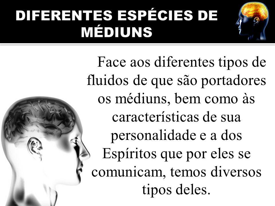 Face aos diferentes tipos de fluidos de que são portadores os médiuns, bem como às características de sua personalidade e a dos Espíritos que por eles