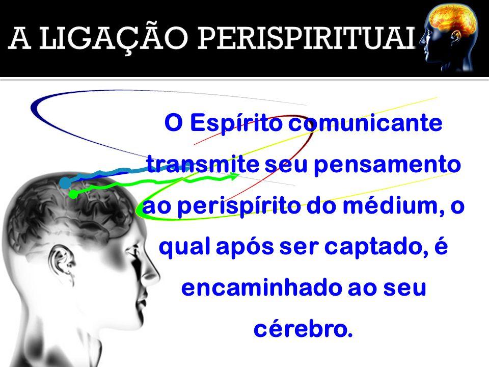 O Espírito comunicante transmite seu pensamento ao perispírito do médium, o qual após ser captado, é encaminhado ao seu cérebro.