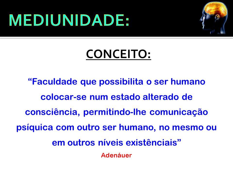 """""""Faculdade que possibilita o ser humano colocar-se num estado alterado de consciência, permitindo-lhe comunicação psíquica com outro ser humano, no me"""