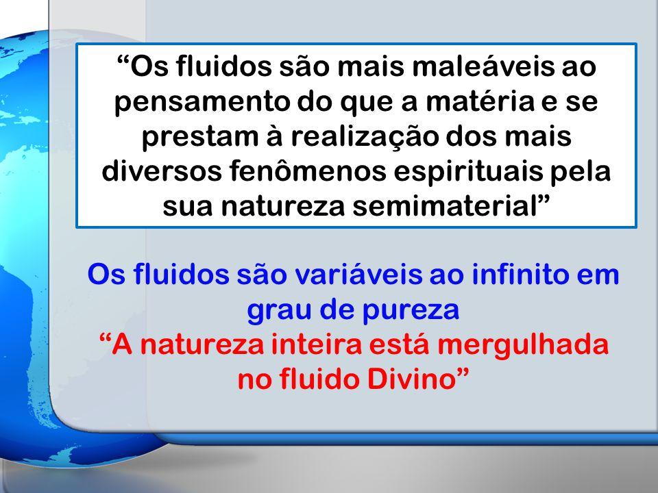 """""""Os fluidos são mais maleáveis ao pensamento do que a matéria e se prestam à realização dos mais diversos fenômenos espirituais pela sua natureza semi"""
