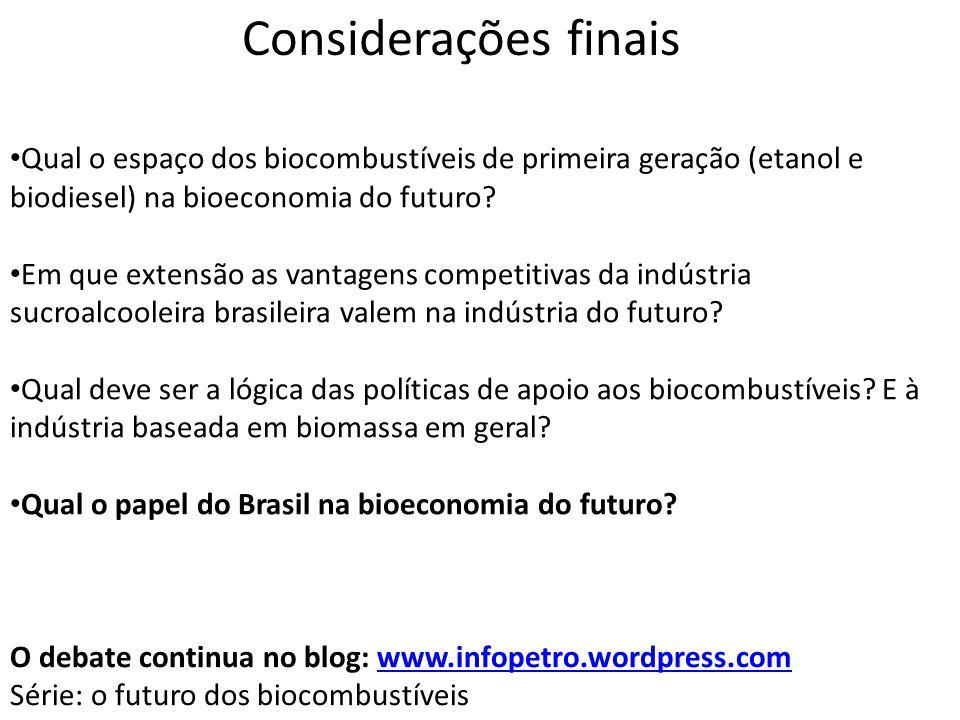 Considerações finais Qual o espaço dos biocombustíveis de primeira geração (etanol e biodiesel) na bioeconomia do futuro? Em que extensão as vantagens