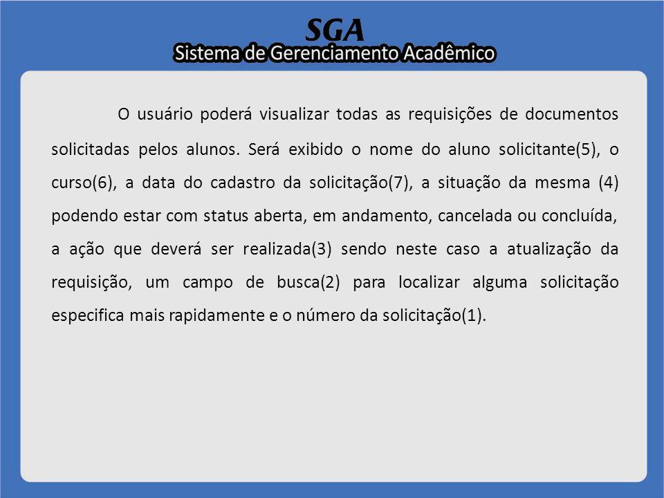 O usuário poderá visualizar todas as requisições de documentos solicitadas pelos alunos. Será exibido o nome do aluno solicitante(5), o curso(6), a da