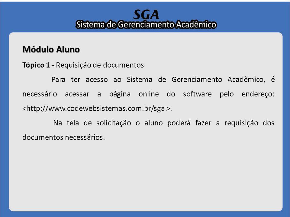 Módulo Aluno Tópico 1 - Requisição de documentos Para ter acesso ao Sistema de Gerenciamento Acadêmico, é necessário acessar a página online do softwa