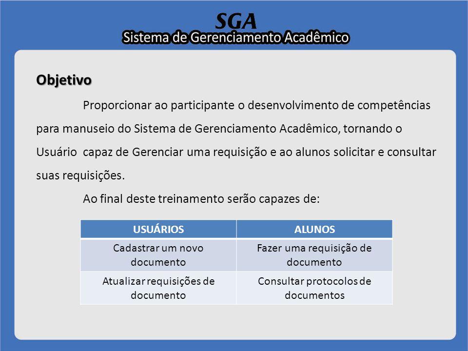 Objetivo Proporcionar ao participante o desenvolvimento de competências para manuseio do Sistema de Gerenciamento Acadêmico, tornando o Usuário capaz