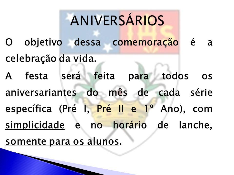 O objetivo dessa comemoração é a celebração da vida. A festa será feita para todos os aniversariantes do mês de cada série específica (Pré I, Pré II e