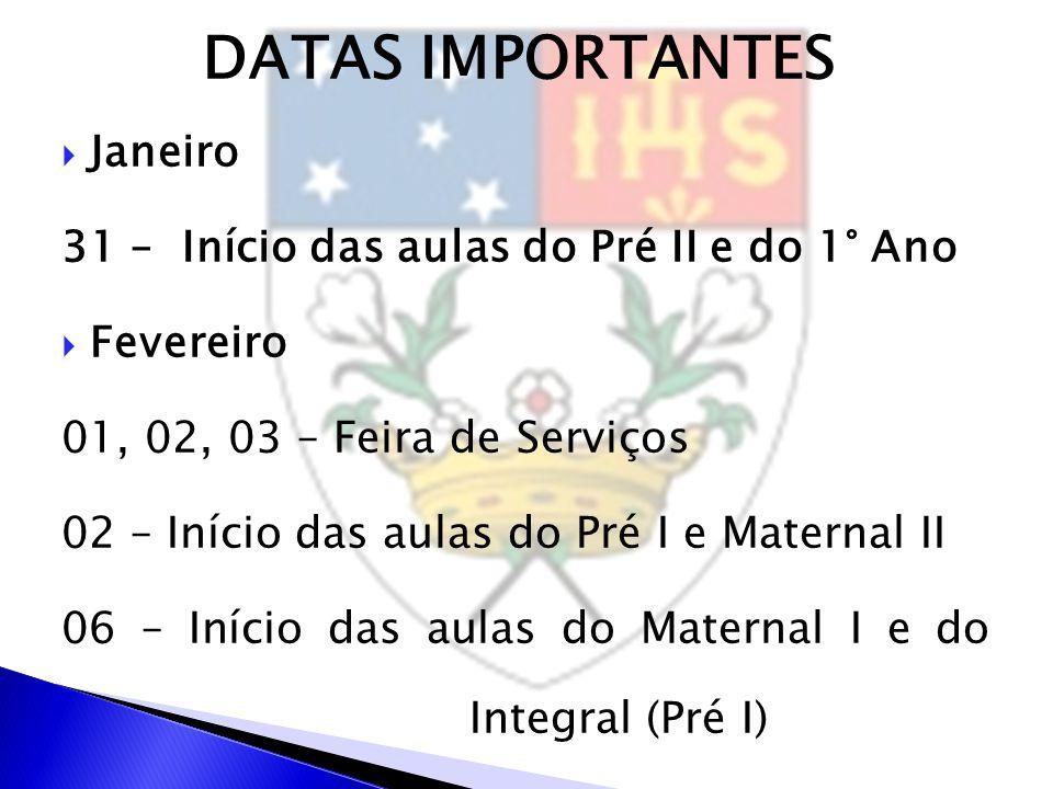 DATAS IMPORTANTES  Janeiro 31 – Início das aulas do Pré II e do 1° Ano  Fevereiro 01, 02, 03 – Feira de Serviços 02 – Início das aulas do Pré I e Ma