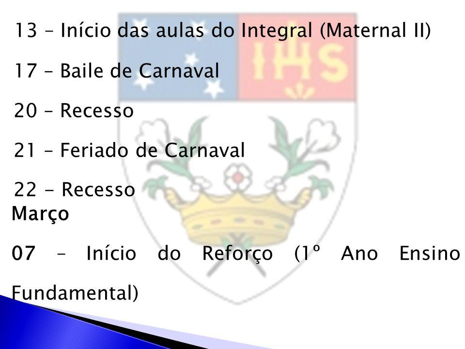 17 – Baile de Carnaval 20 – Recesso 21 – Feriado de Carnaval 22 - Recesso Março 07 – Início do Reforço (1º Ano Ensino Fundamental)