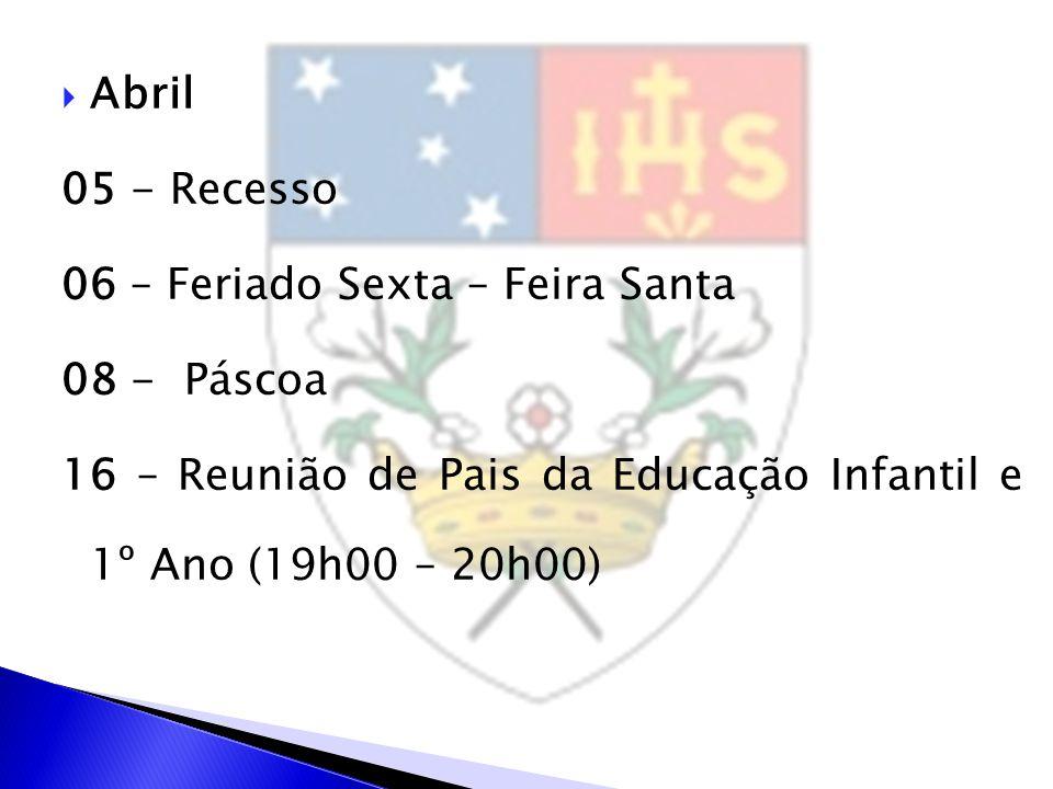  Abril 05 - Recesso 06 – Feriado Sexta – Feira Santa 08 - Páscoa 16 – Reunião de Pais da Educação Infantil e 1º Ano (19h00 – 20h00)