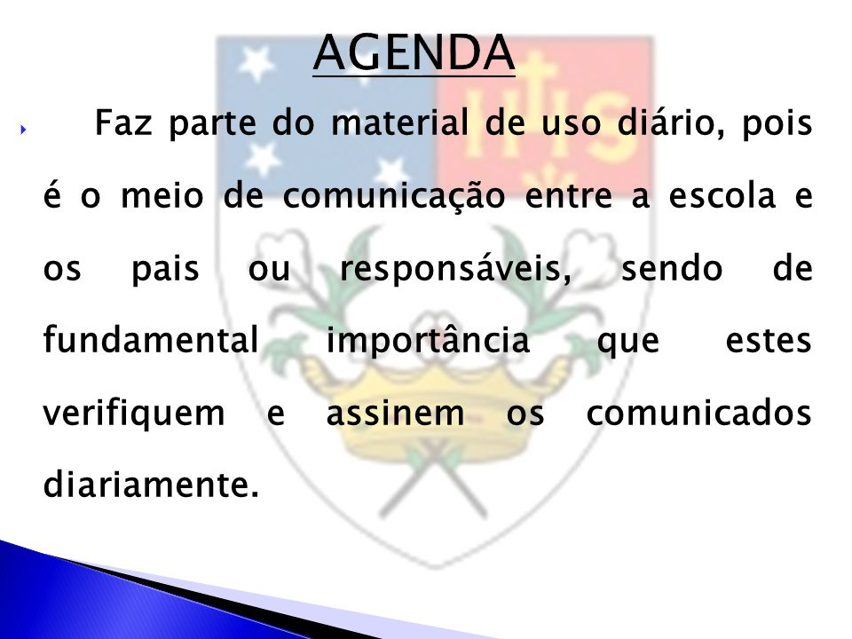  Faz parte do material de uso diário, pois é o meio de comunicação entre a escola e os pais ou responsáveis, sendo de fundamental importância que est