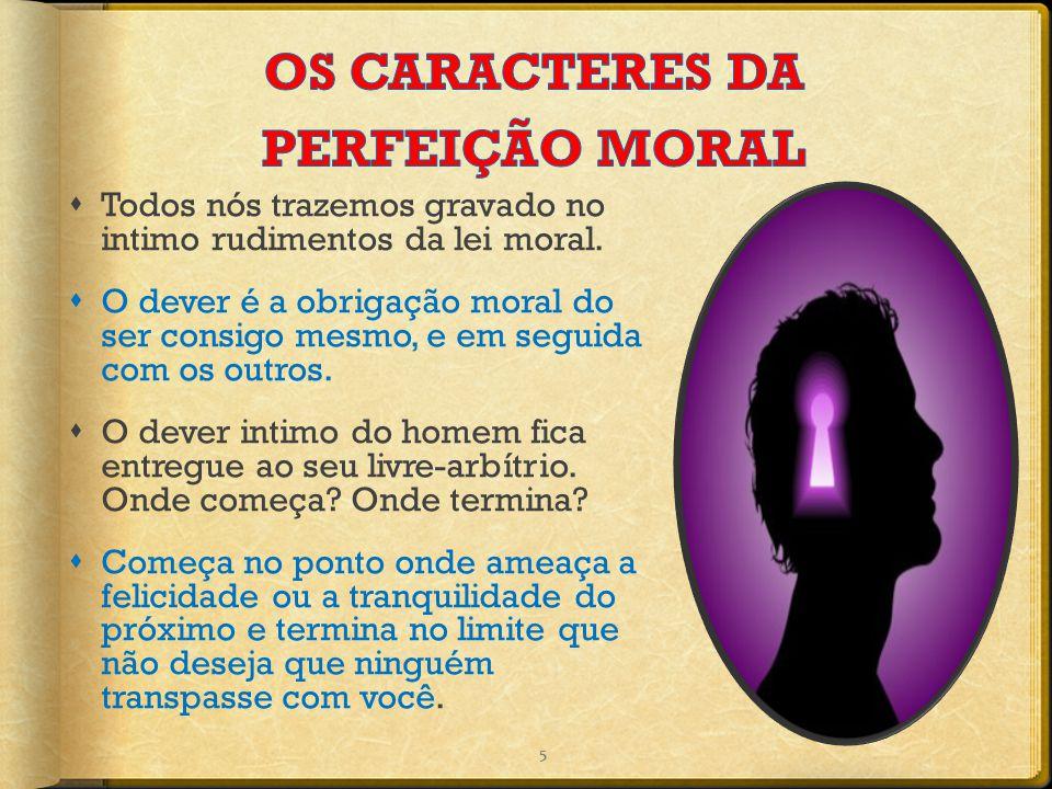  Todos nós trazemos gravado no intimo rudimentos da lei moral.  O dever é a obrigação moral do ser consigo mesmo, e em seguida com os outros.  O de