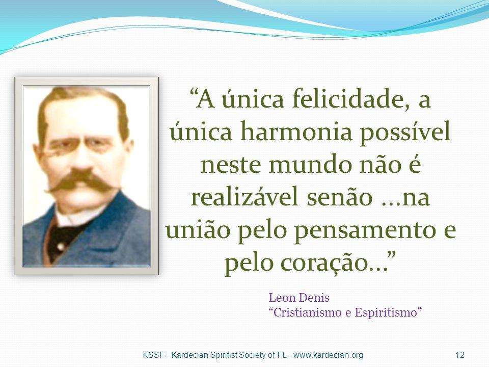 """""""A única felicidade, a única harmonia possível neste mundo não é realizável senão...na união pelo pensamento e pelo coração..."""" KSSF - Kardecian Spiri"""