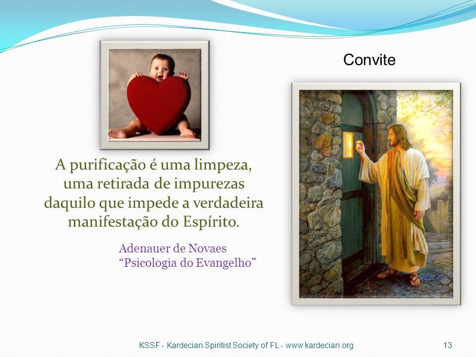 A purificação é uma limpeza, uma retirada de impurezas daquilo que impede a verdadeira manifestação do Espírito. KSSF - Kardecian Spiritist Society of