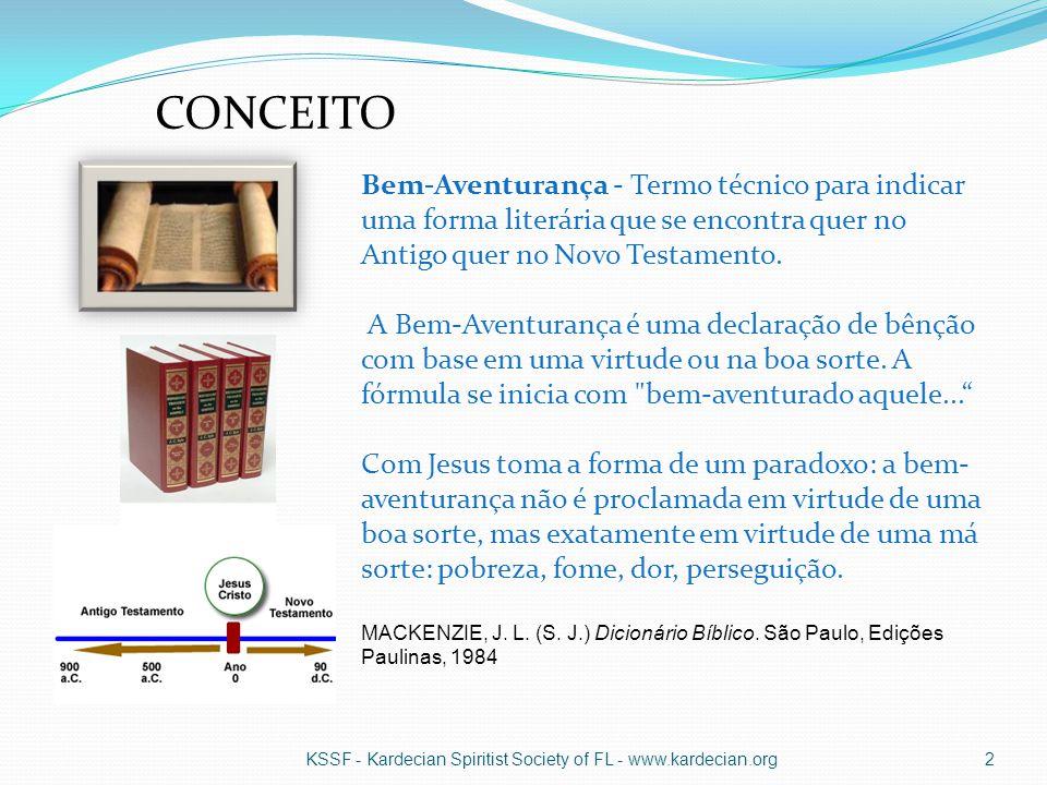 KSSF - Kardecian Spiritist Society of FL - www.kardecian.org2 Bem-Aventurança - Termo técnico para indicar uma forma literária que se encontra quer no Antigo quer no Novo Testamento.