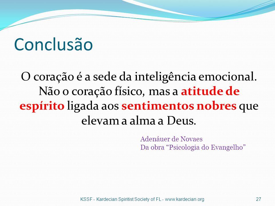 Conclusão O coração é a sede da inteligência emocional. Não o coração físico, mas a atitude de espírito ligada aos sentimentos nobres que elevam a alm