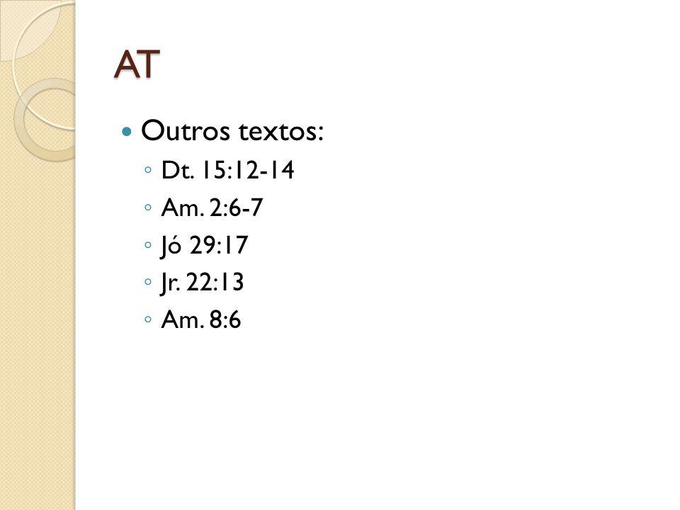 AT Outros textos: ◦ Dt. 15:12-14 ◦ Am. 2:6-7 ◦ Jó 29:17 ◦ Jr. 22:13 ◦ Am. 8:6