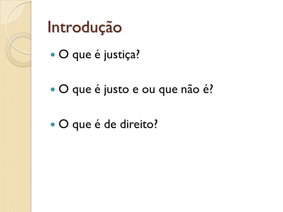 Introdução O que é justiça? O que é justo e ou que não é? O que é de direito?