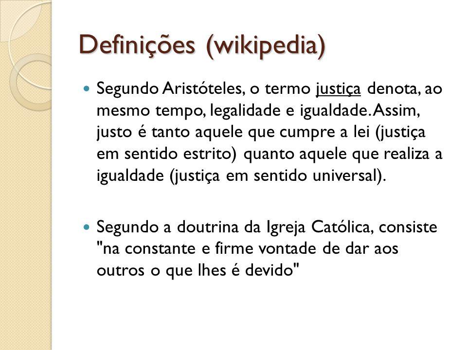 Definições (wikipedia) Segundo Aristóteles, o termo justiça denota, ao mesmo tempo, legalidade e igualdade.