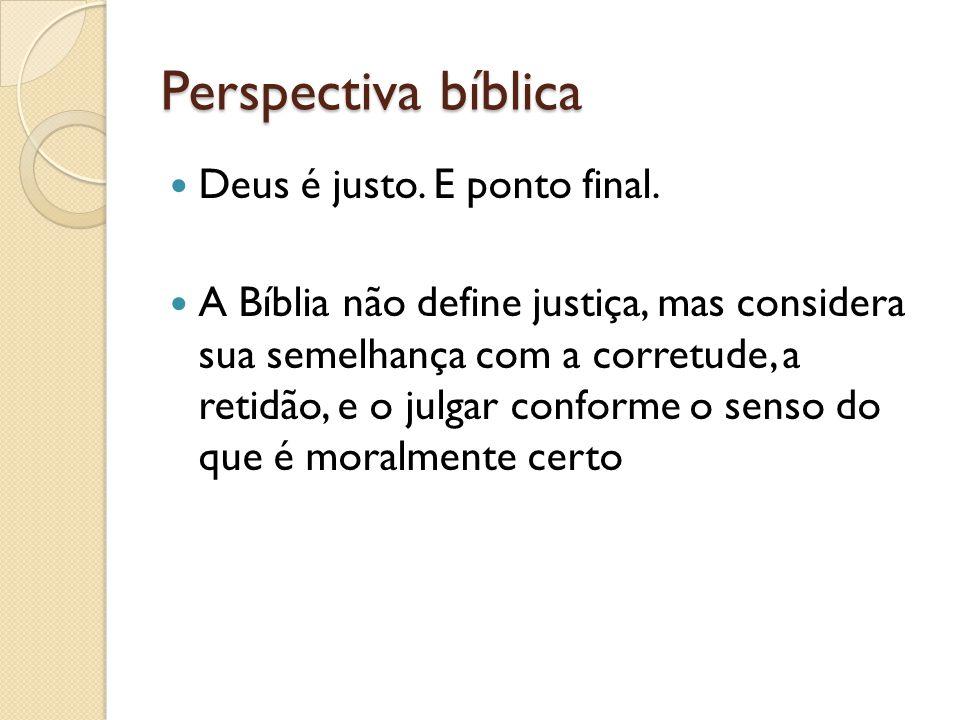 Perspectiva bíblica Deus é justo. E ponto final.