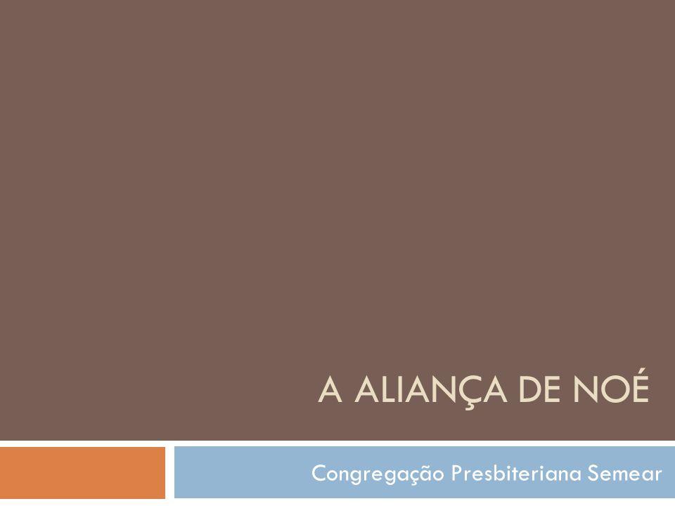 A ALIANÇA DE NOÉ Congregação Presbiteriana Semear