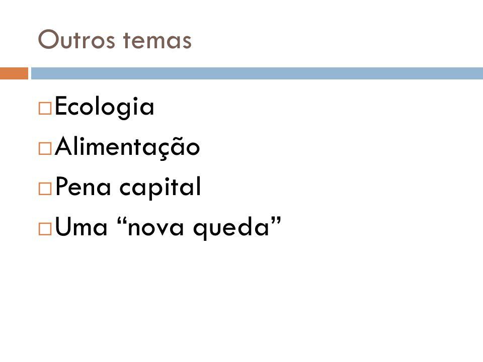 """Outros temas  Ecologia  Alimentação  Pena capital  Uma """"nova queda"""""""