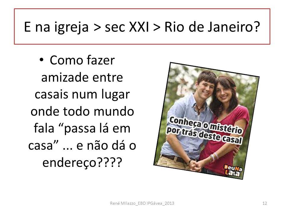 """E na igreja > sec XXI > Rio de Janeiro? Como fazer amizade entre casais num lugar onde todo mundo fala """"passa lá em casa""""... e não dá o endereço???? R"""