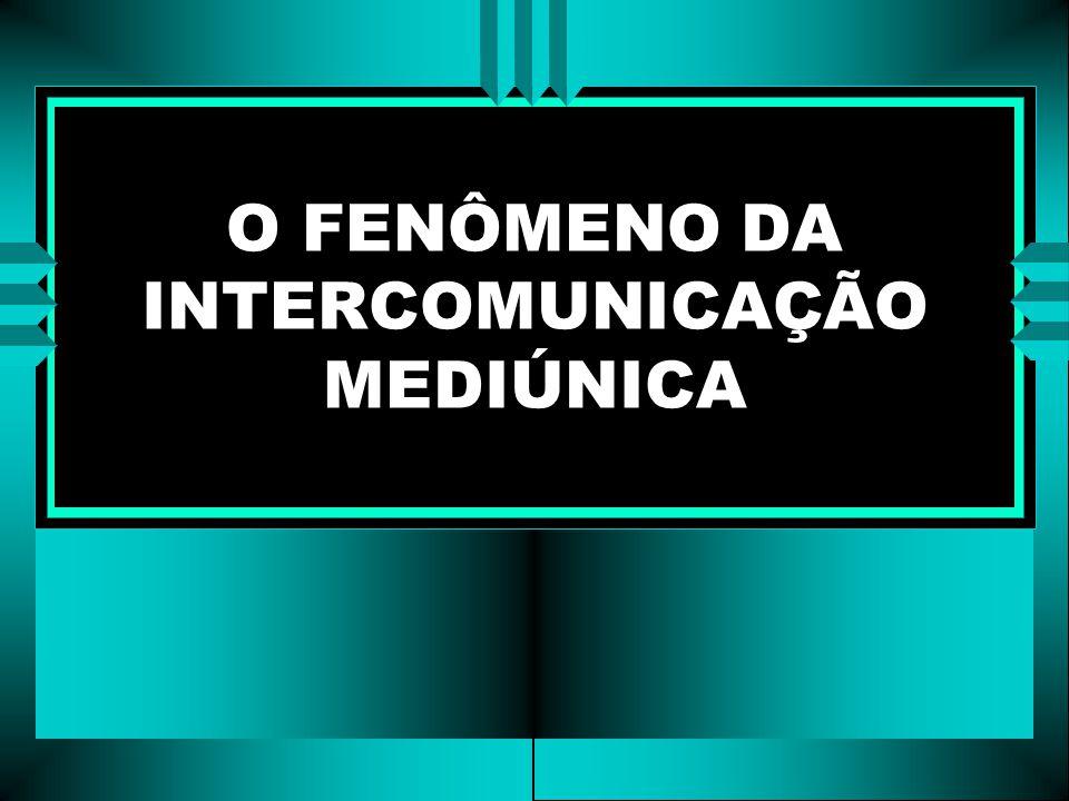 O FENÔMENO DA INTERCOMUNICAÇÃO MEDIÚNICA