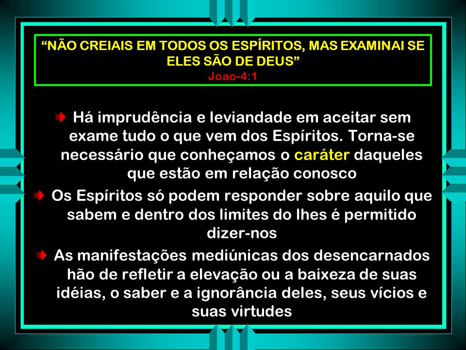 NATUREZA DAS COMUNICAÇÕES MEDIÚNICAS NÃO CREIAIS EM TODOS OS ESPÍRITOS, MAS EXAMINAI SE ELES SÃO DE DEUS Joao-4:1