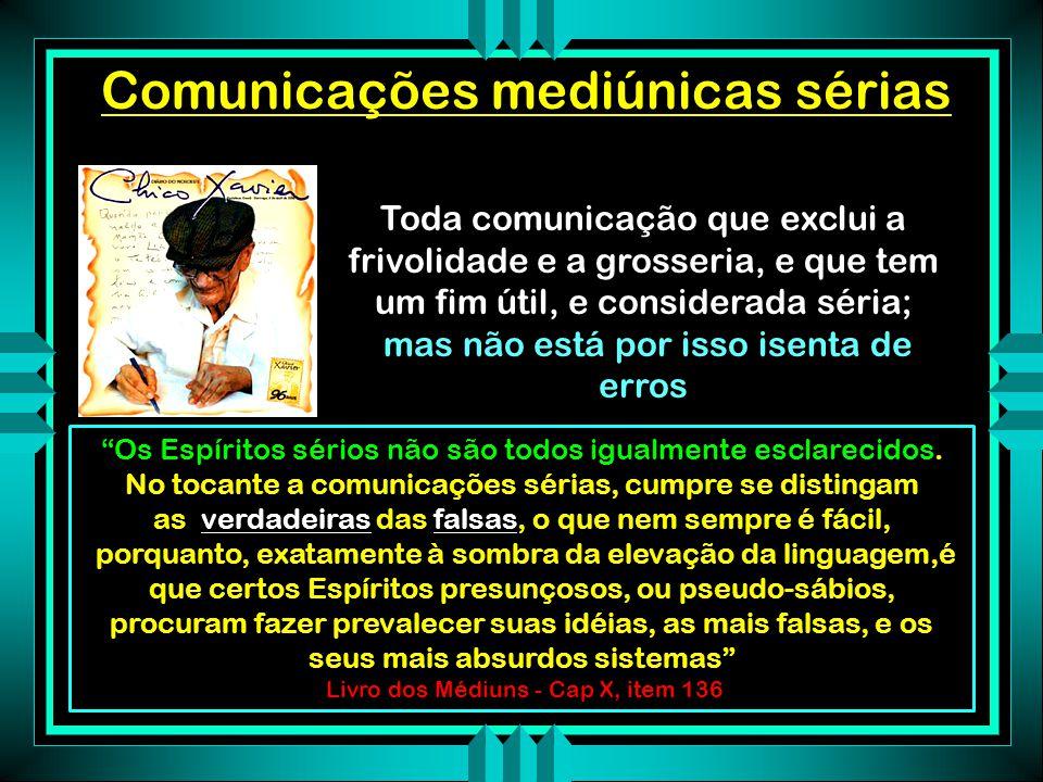 Comunicações mediúnicas frívolas Emanam de Espíritos levianos, zombeteiros, ou brincalhões, mais maliciosos do que maus Muito falam para nada dizer Mu