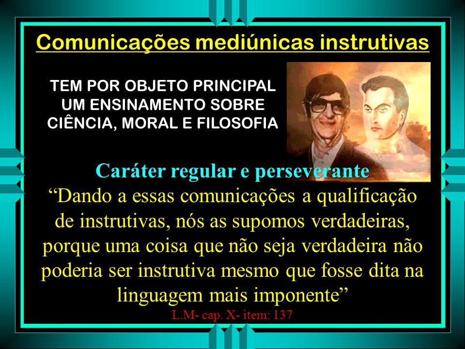 Comunicações mediúnicas sérias Toda comunicação que exclui a frivolidade e a grosseria, e que tem um fim útil, e considerada séria; mas não está por i