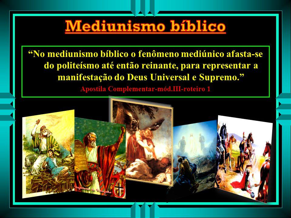 No mediunismo bíblico o fenômeno mediúnico afasta-se do politeísmo até então reinante, para representar a manifestação do Deus Universal e Supremo. Apostila Complementar-mód.III-roteiro 1