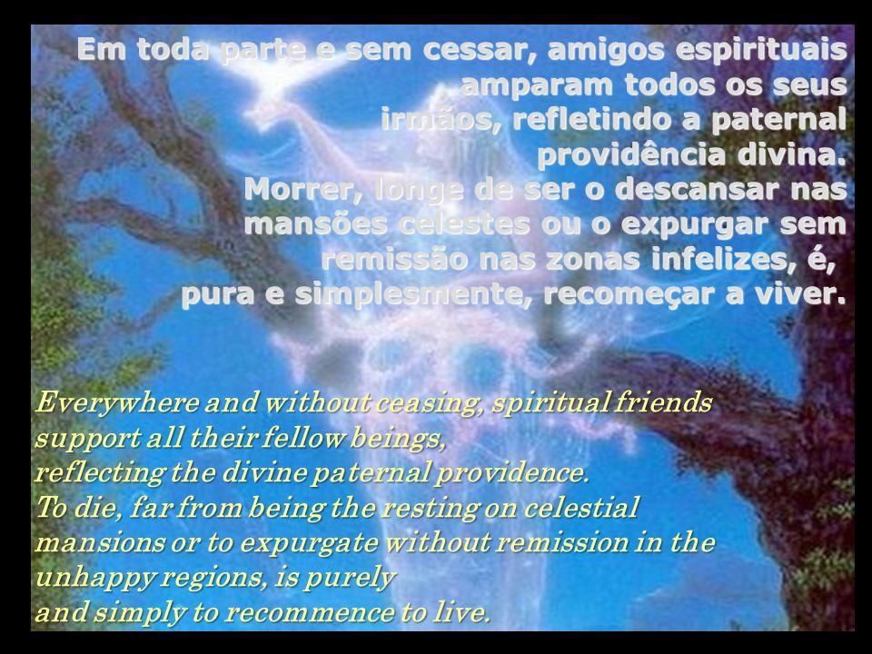 Além disso, a maior parte dos seres não é capaz de perceber o apoio dispensado pelos espíritos superiores.