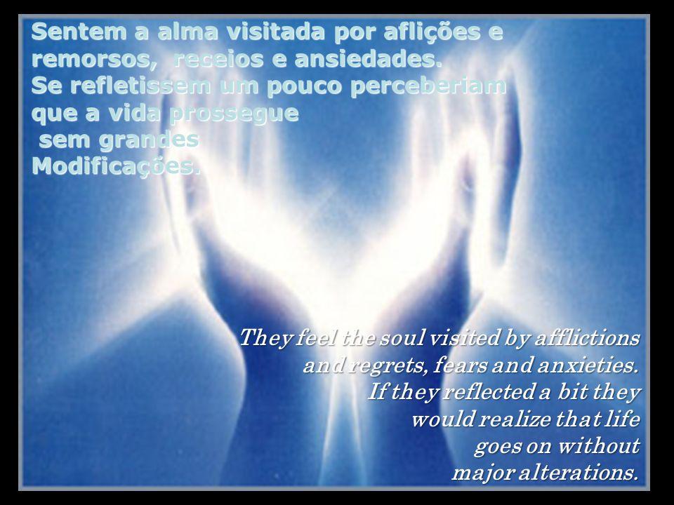 Sentem a alma visitada por aflições e remorsos, receios e ansiedades.