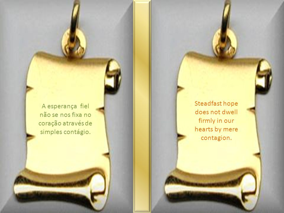 A esperança fiel não se nos fixa no coração através de simples contágio.