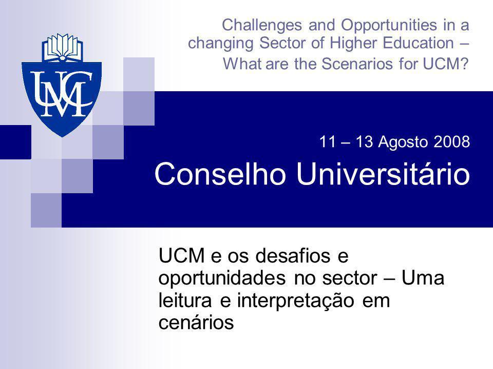 11 – 13 Agosto 2008 Conselho Universitário UCM e os desafios e oportunidades no sector – Uma leitura e interpretação em cenários Challenges and Opport