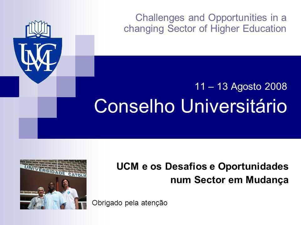 11 – 13 Agosto 2008 Conselho Universitário UCM e os Desafios e Oportunidades num Sector em Mudança Challenges and Opportunities in a changing Sector o