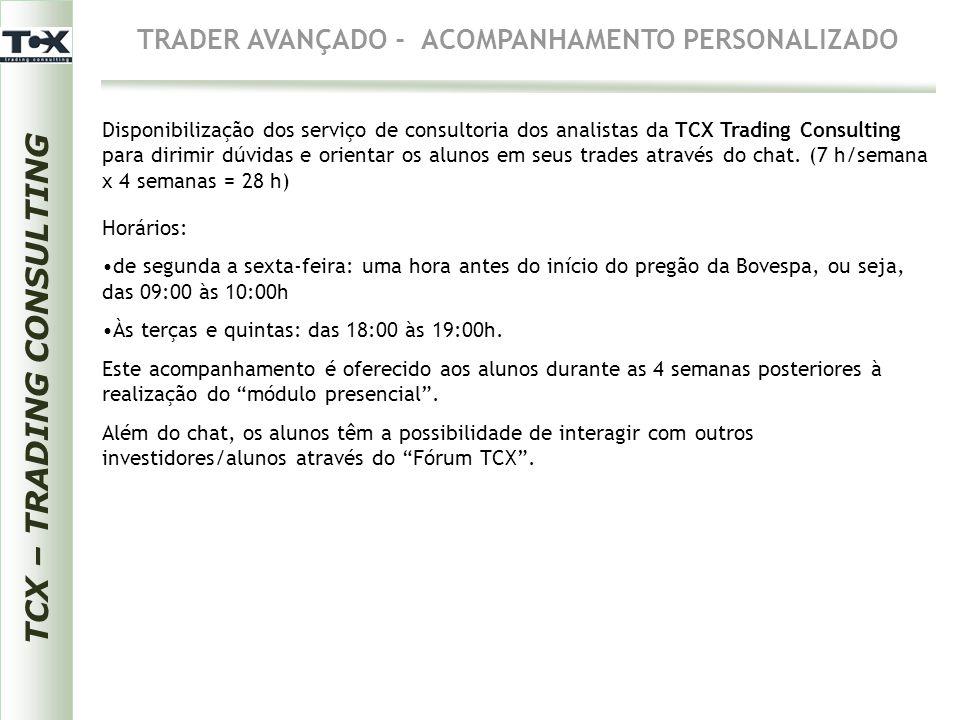 TRADER AVANÇADO - ACOMPANHAMENTO PERSONALIZADO Disponibilização dos serviço de consultoria dos analistas da TCX Trading Consulting para dirimir dúvida