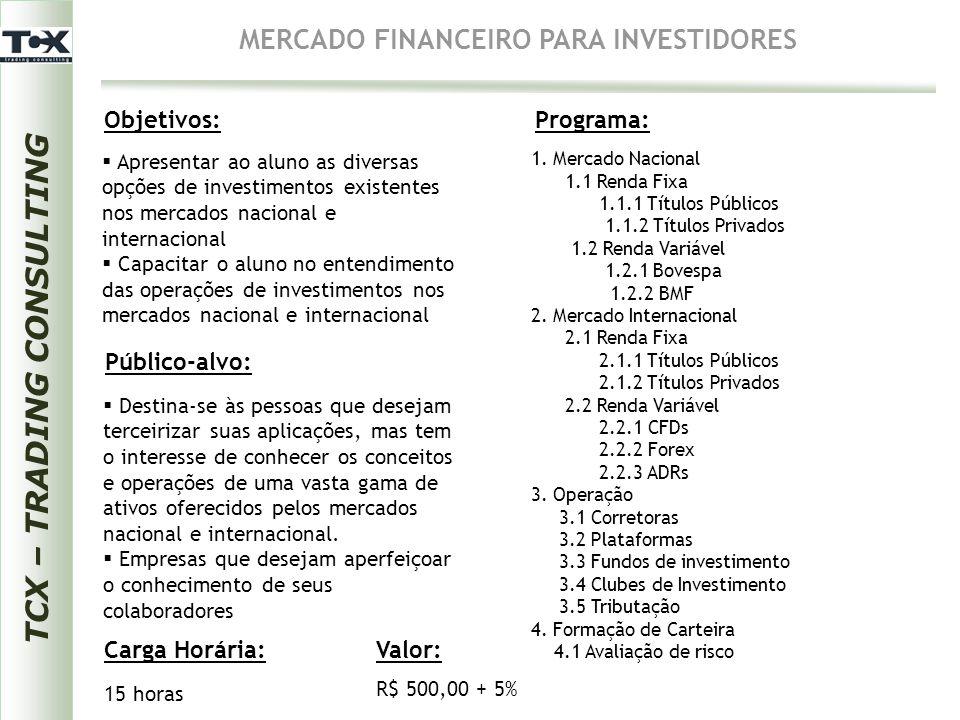 TCX – TRADING CONSULTING MERCADO FINANCEIRO PARA INVESTIDORES Objetivos: Público-alvo: Programa: Carga Horária:  Destina-se às pessoas que desejam te